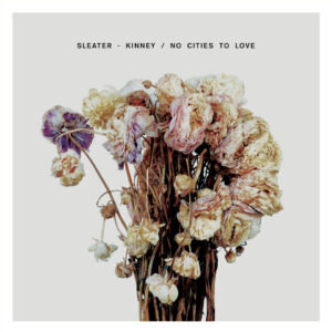 Sleater Kinney: No Cities to Love – album review