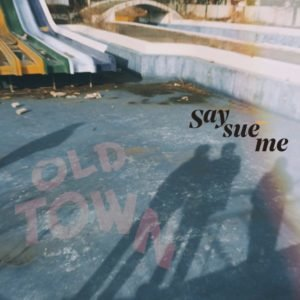 Say Sue Me: Old Town – Single review