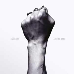 Savages 'Adore Life' : album review : 10/10 for the year's first classic
