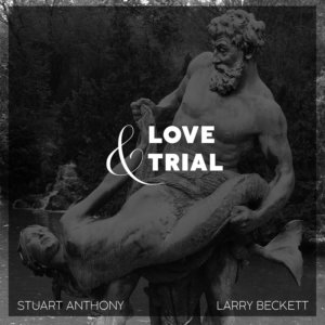 Stuart Anthony with Larry Beckett: Love And Trial – album review