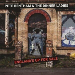 Pete Bentham & The Dinner Ladies 'England's Up For Sale' – album review