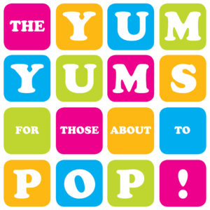 The Yum Yums: For Those About To Pop! – album review