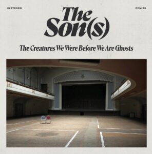 The Son(s): The Creatures We Were Before We Are Ghosts – album review
