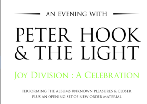 """An Evening With Peter Hook & The Light   """"Joy Division : A Celebration""""  Performing The Albums """"Unknown Pleasures"""" & """"Closer"""""""
