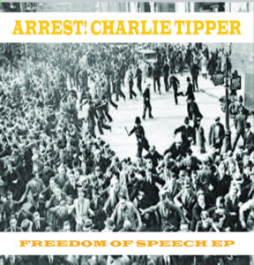 Arrest! Charlie Tipper: Freedom Of Speech EP / Southampton Pop! Not Hate gig 31st May