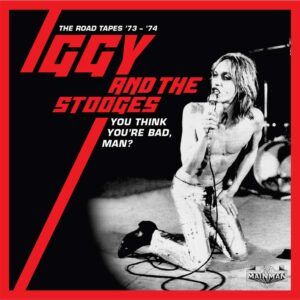 Iggy & The Stooges – You Think You're Bad, Man? – album review