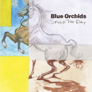 Blue Orchids: Speed The Day – album review