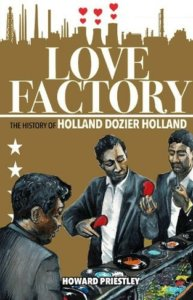 Love Factory: The History of Holland Dozier Holland by Howard Priestley – book review