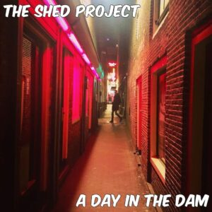 The Shed Project: A Day In The Dam – single review