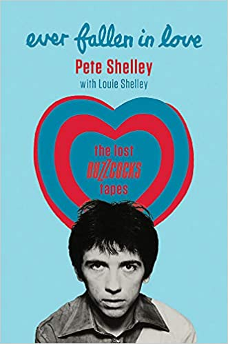 Ever Fallen in Love: The Lost Buzzcocks Tapes by Pete Shelley with Louie Shelley – book review