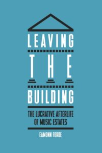 Leaving the Building: The Lucrative Afterlife of Music Estates by Eamonn Forde – book review