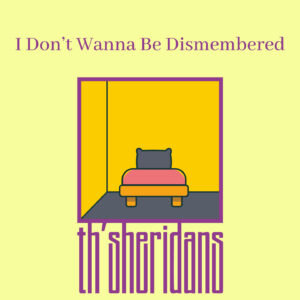 th'sheridans: I Don't Wanna Be Dismembered – single review