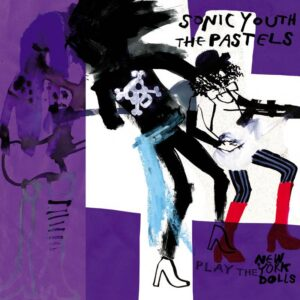Sonic Youth & The Pastels / Play the New York Dolls